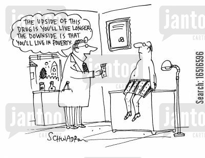 treat cartoon humor: 'The upside of this drug is you'll live longer. The downside is that you'll live in poverty.'