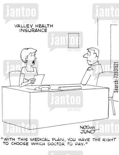 medical cover cartoon humor: 'With this medical plan, you have the right to choose which doctor to pay.'