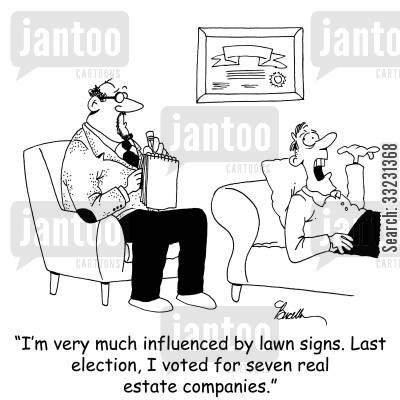 lawn sign cartoon humor: 'I'm very much influenced by lawn signs. Last election I voted for seven real estate companies.'