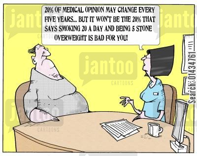 medical scientists cartoon humor: '20 of medical opinion may change every five years...but it wont be the 20 that says smoking 20 a day and being 5 stone overweight is bad for you.'