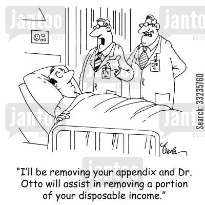 medical cost cartoon humor: 'I'll be removing your appendix and Dr. Otto will assist in removing a portion of your disposable income.'