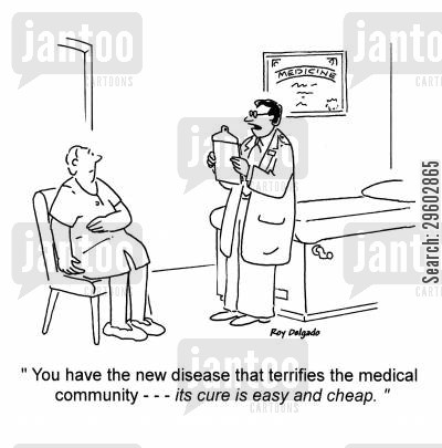 community cartoon humor: 'You have the new disease that terrifies the medical community... It's cure is easy and cheap.'