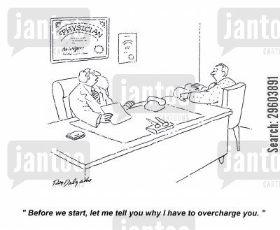 medical cost cartoon humor: 'Before we start, let me tell you why I have to overcharge you.'
