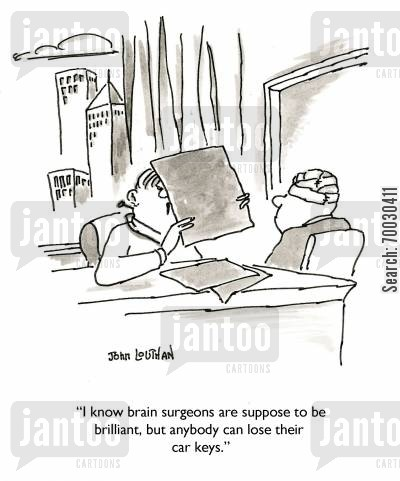 medical malpractice cartoon humor: 'I know brain surgeons are suppose to be brilliant, but anybody can lose their car keys.'