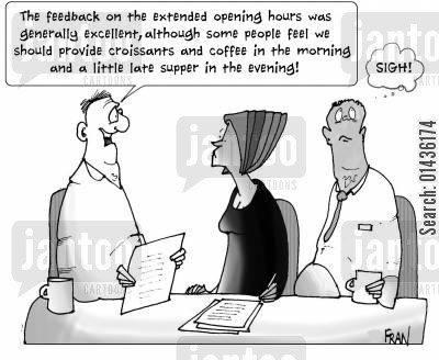 croissants cartoon humor: 'The feedback on the extended opening hours was generally excellent, although some people feel we should provide croissants and coffee in the morning and a little late supper in the evening.'