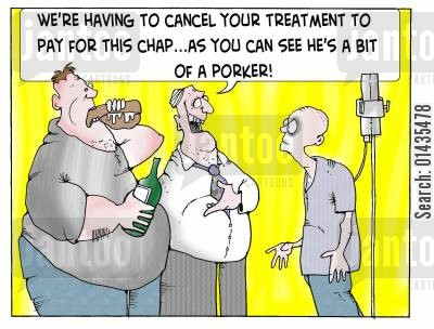 resources cartoon humor: 'We're having to cancel your treatment to pay for this chap...as you can see he's a bit of a porker.'