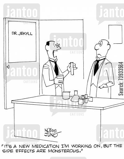 dr jekyll cartoon humor: 'It's a new medication I'm working on, but the side effects are monsterous.'