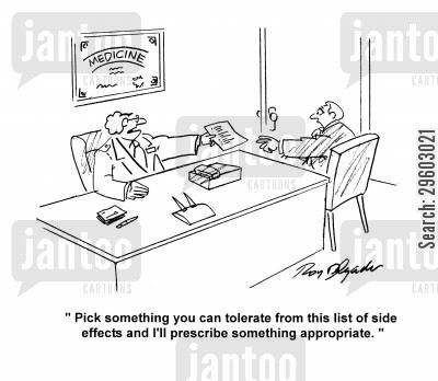 medicines cartoon humor: 'Pick something you can tolerate from this list of side effects and I'll prescribe something appropriate.'