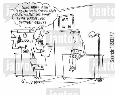inadequacies cartoon humor: 'Good news and bad... Medical science can't cure you, but we have some marvelous support groups.'