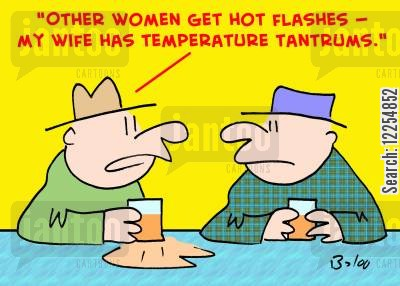 hot flash cartoon humor: 'Other women get hot flashes -- My wife has temperature tantrums.'