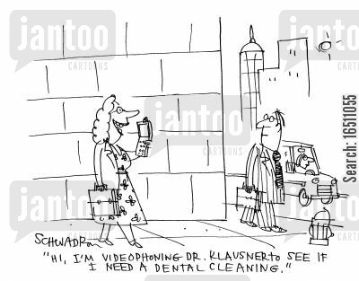 dental clean cartoon humor: 'Hi, I'm videophoning Dr.Klausner to see if I need a dental cleaning.'