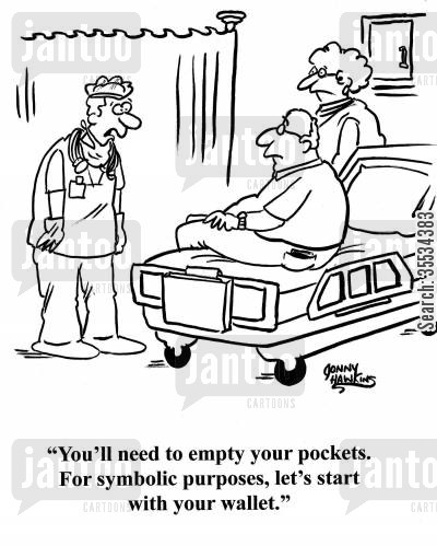 paying medical insurance cartoon humor: Doctor to man: 'You'll need to empty your pockets. For symbolic purposes, let's start with your wallet.'