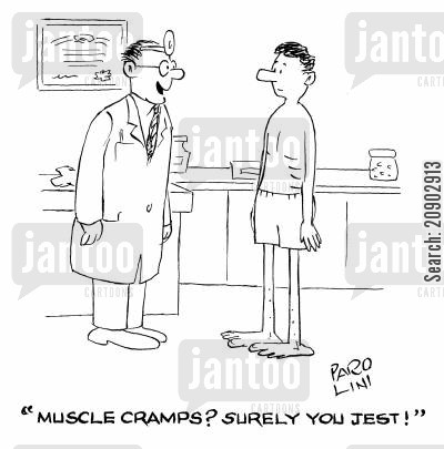 cramps cartoon humor: 'Muscle cramps? Surely you jest!'