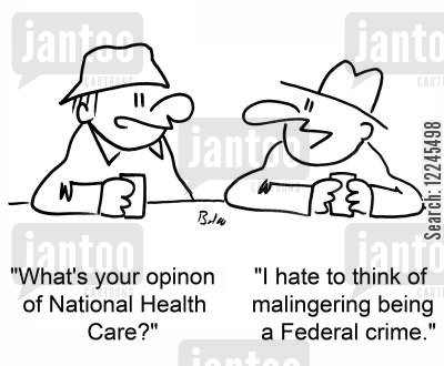 opinion cartoon humor: 'What's your opinion of National Health care?' 'I hate to think of malingering being a Federal crime.'