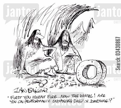 performance enhancing drugs cartoon humor: 'First you invent fire...Now the wheel! Are you on performance enhancing drugs or something!?'