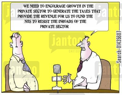 nhs privatisation cartoon humor: 'We need to encourage growth in the private sector to generate the taxes that provide the revenue for us to fund the NHS to resist the inroads of the private sector.'