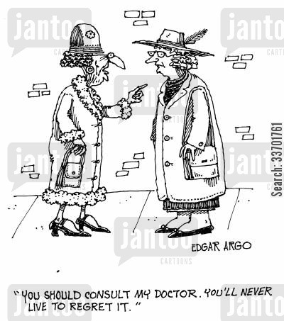 bad doctors cartoon humor: 'You should consult my Doctor. You'll never live to regret it.'