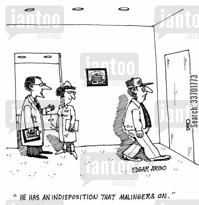 malinger cartoon humor: 'He has an indisposition that malingers on.'