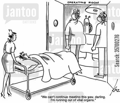 organ transplants cartoon humor: 'We can't continue meeting this way, darling. I'm running out of vital organs.'