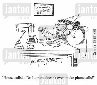 no house calls cartoon humor: 'House calls?...Dr. Latrobe doesn't even make phone calls!'