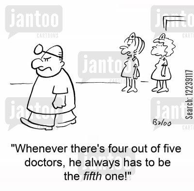commerical cartoon humor: 'Whenever there's four out of five doctors, he always has to be the fifth one!'