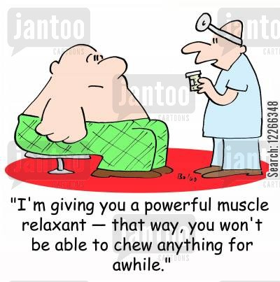 drastic measure cartoon humor: 'I'm giving you a powerful muscle relaxant -- that way, you won't be able to chew anything for awhile.'