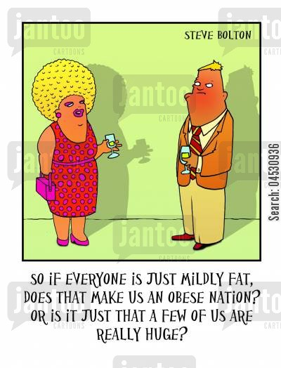 dieticians cartoon humor: 'So if everyone is just mildly fat, does that make us an obese nation? Or is it just that a few of us are really huge?'