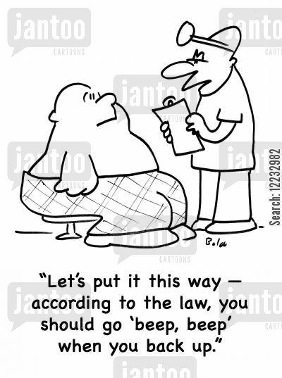 heavy load cartoon humor: 'Let's put it this way -- according to law, you should go 'beep, beep,' when you back up.'