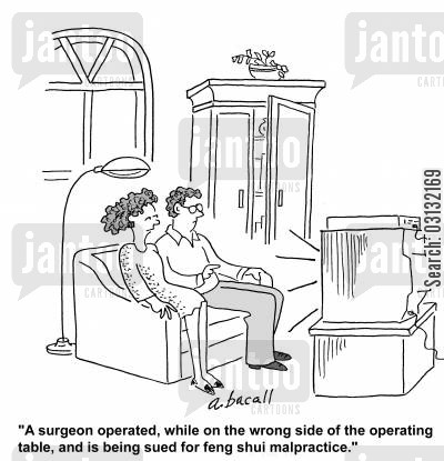 getting sued cartoon humor: A surgeon operated, while on the wrong side of the operating table, and is being sued for feng shui malpractice.