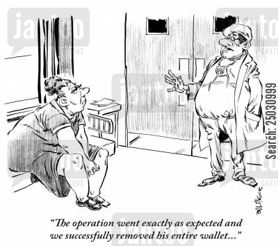 or cartoon humor: 'The operation went exactly as expected and we successfully removed his entire wallet.'