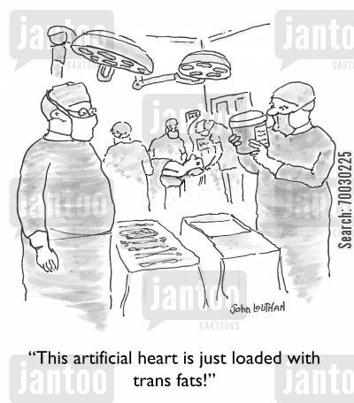 nutrition cartoon humor: 'This artificial heart is just loaded with trans fats!'