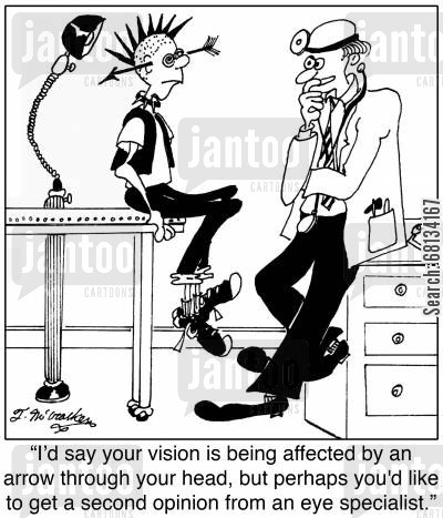 doctor referral cartoon humor: 'I'd say your vision is being affected by an arrow through your head, but perhaps you'd like to get a second opinion from an eye specialist.'