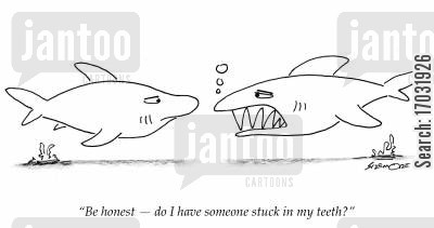 man eaters cartoon humor: 'Be honest - do I have someone stuck in my teeth?'