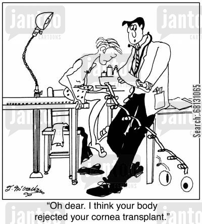 organ transplants cartoon humor: Oh dear. I think your body rejected your cornea transplant.