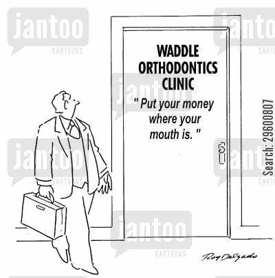 teeth care cartoon humor: Waddle Orthodontics - Put your money where your mouth is.