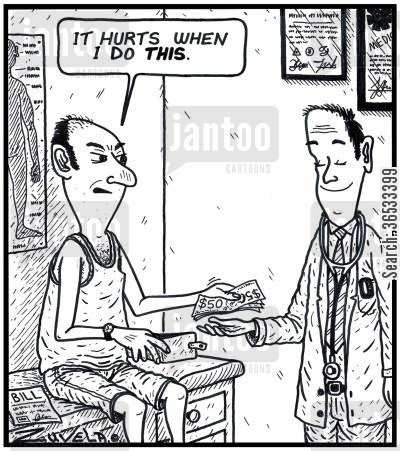 medical cost cartoon humor: Patient: 'It hurts when i do THIS.'