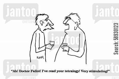 medical research cartoon humor: 'Ah! Doctor Fallot! I've read your tetralogy! Very Stimulating!'