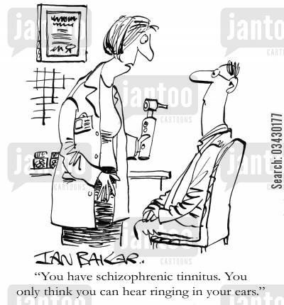 patiens cartoon humor: 'You have schizophrenic tinnitus. You only think you can hear ringing in your ears.'