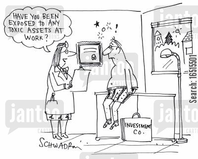 toxic asset cartoon humor: Have you been exposed to any toxic assets at work?'