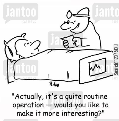 routine operation cartoon humor: 'Actually, it's a quite routine operation -- would you like to make it more interesting?'