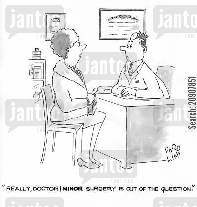 minor surgery cartoon humor: 'Really, doctor! Minor surgery is out of the question.'