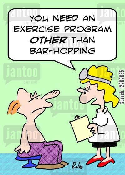 hopping cartoon humor: 'You need an exercise program other than bar-hopping.'