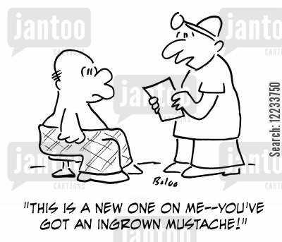 ingrowing hairs cartoon humor: 'This is a new one on me -- you've got an ingrown mustache!'