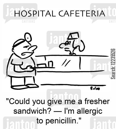penicillin cartoon humor: 'Could you give me a fresher sandwich? -- I'm allergic to penicillin.'