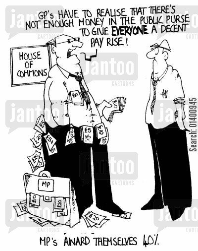self-regard cartoon humor: GP's have to realise that there isn't enough money in the public purse to give everyone a decent pay rise!
