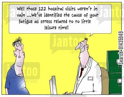 fatigued cartoon humor: 'Well those 122 hospital visits weren't in vain...we've identified the cause of your fatigue as stress related to too little leisure time.'