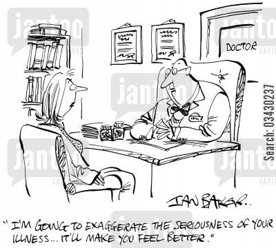 exaggeration cartoon humor: 'I'm going to exaggerate the seriousness of your illness...It'll make you feel better.'