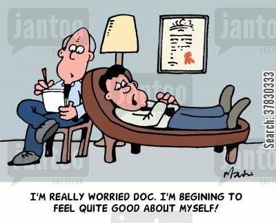 self image cartoon humor: 'I'm really worried Doc. I'm beginning to feel quite good about myself!'