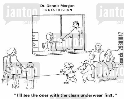 pediatricians cartoon humor: 'I'll see the ones with the clean underwear first.'