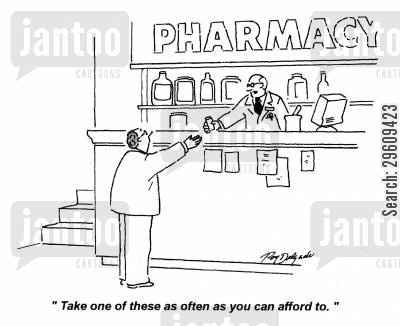 pharmaceuticals cartoon humor: 'Take one of these as often as you can afford to.'